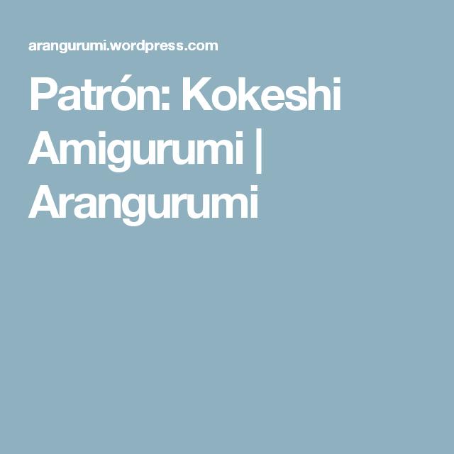 Patrón: Kokeshi Amigurumi | Arangurumi