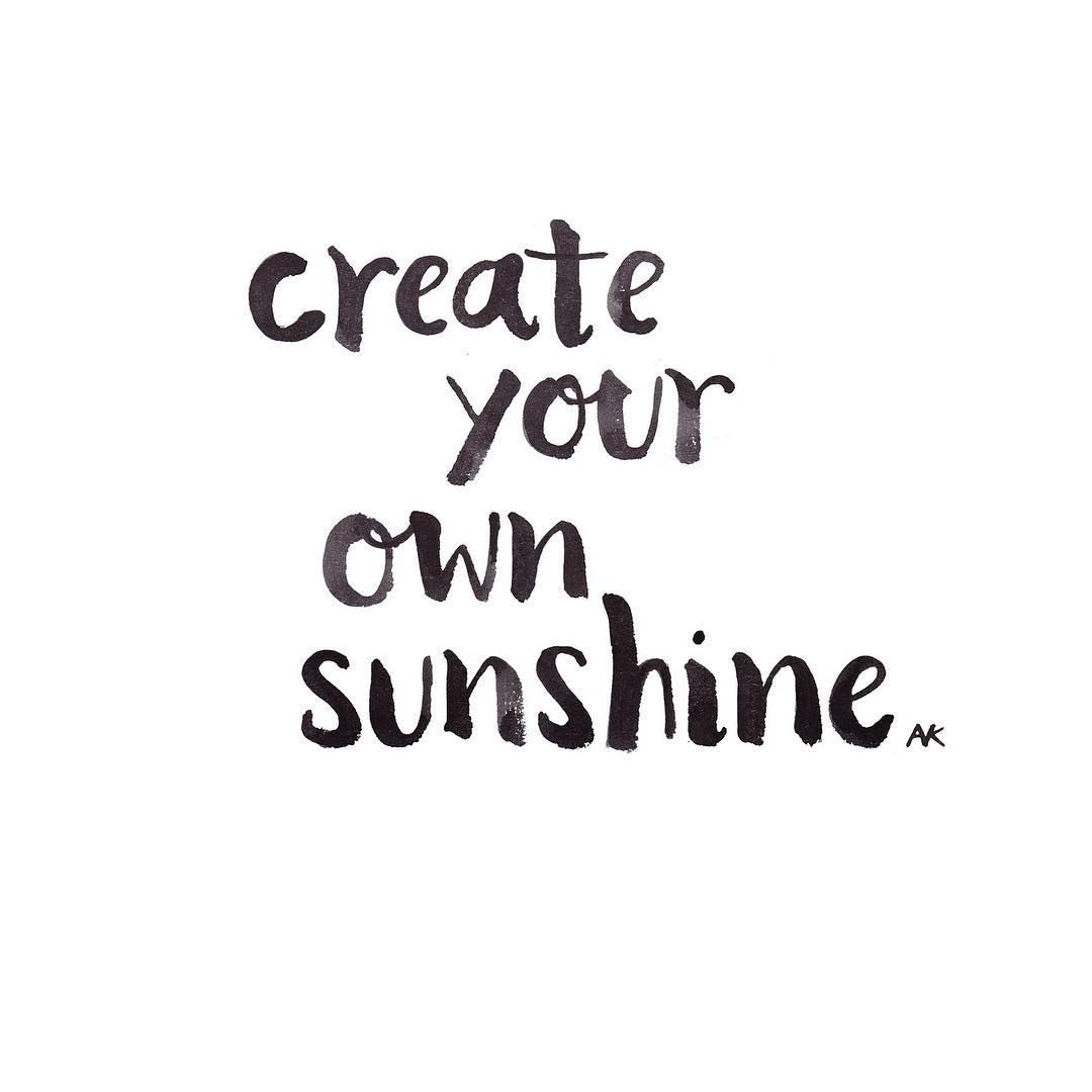 Create Your Own Quote Create Your Own Sunshinediscover More Ways To Be Inspiredthe