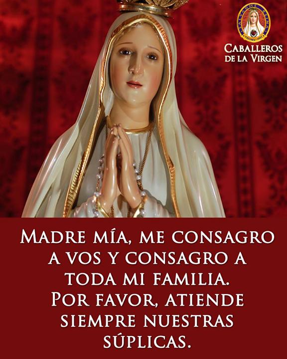 Si Quieres Consagrarte A María Santísima Comparte Esta Oración Consagración A La Virgen María Soy T Virgen De Fatima Oracion Virgen María Oracion A La Virgen