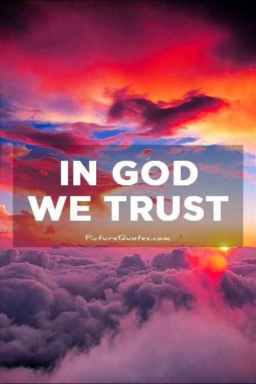 In God we trust. Picture Quotes. | Trust Quotes | Trust quotes