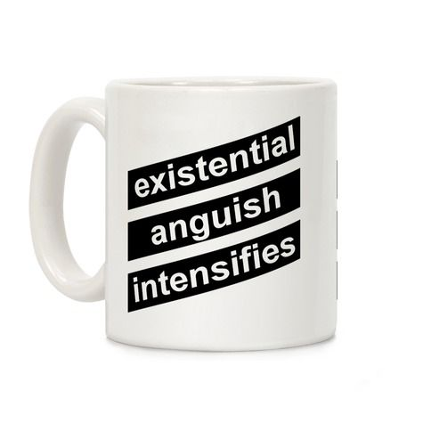 Existential Anguish Intensifies Coffee Mugs   LookHUMAN ...
