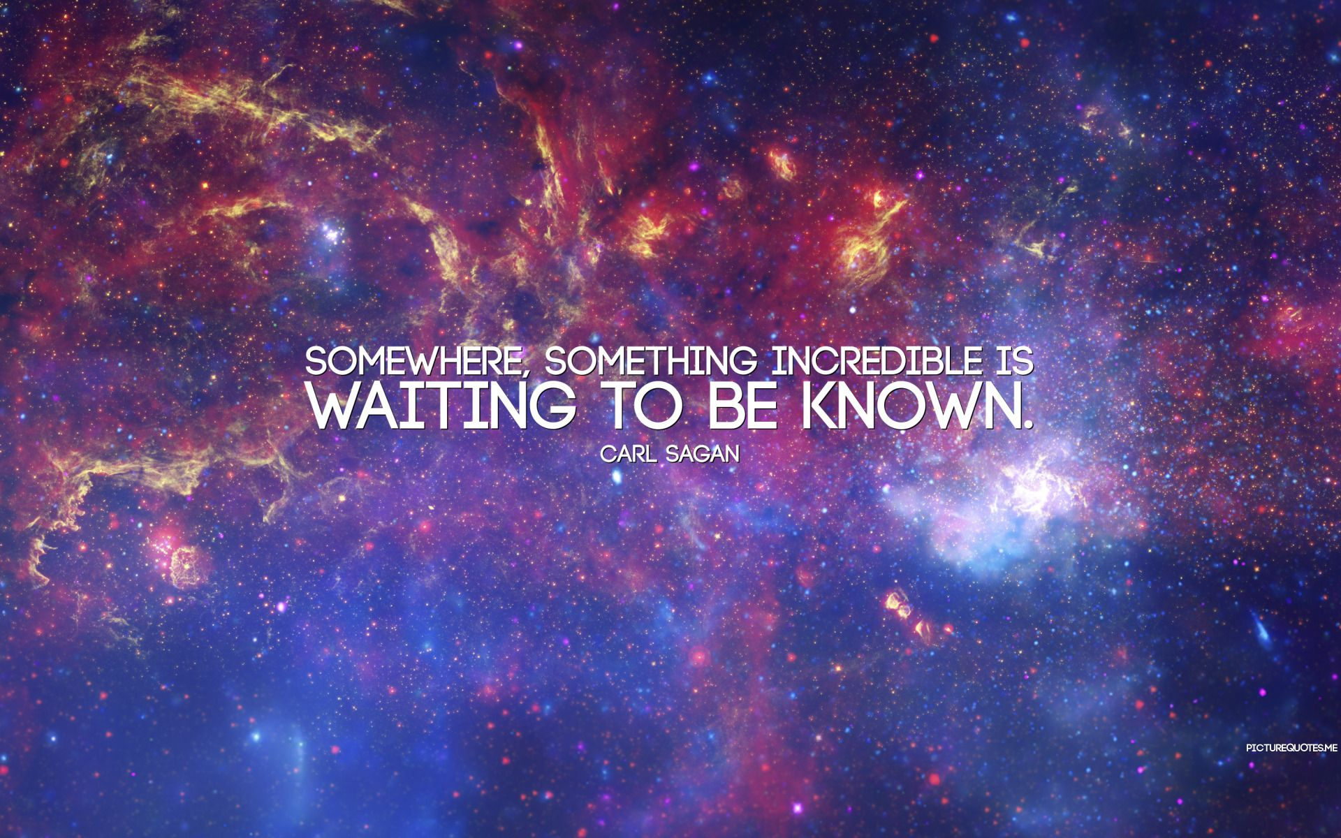 Somewhere Something Incredible Is Waiting To Be Known Image And Wallpaper The Incredibles Carl Sagan Astrophysics