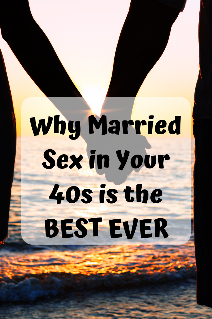 Why Married Sex in your 40s is the best ever Married life and relationship goals