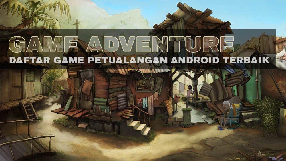 50 Game Petualangan Android Offline + Online Terbaik dan