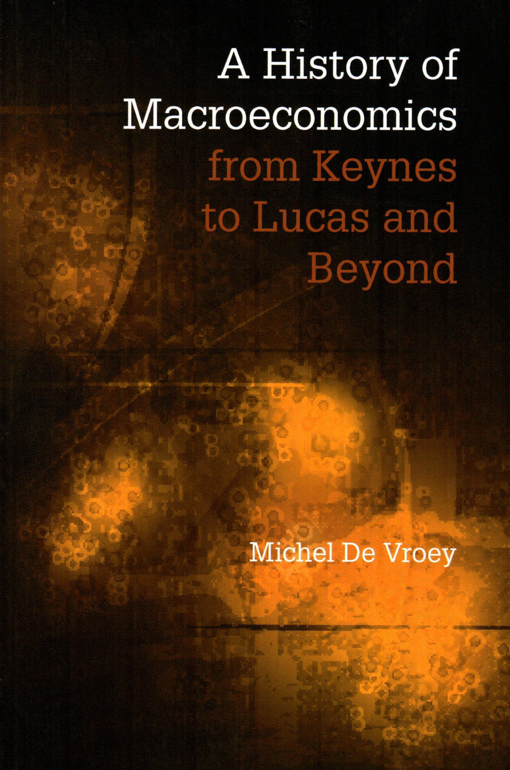A history of macroeconomics from keynes to lucas and beyond a history of macroeconomics from keynes to lucas and beyond michel de vroey fandeluxe Choice Image