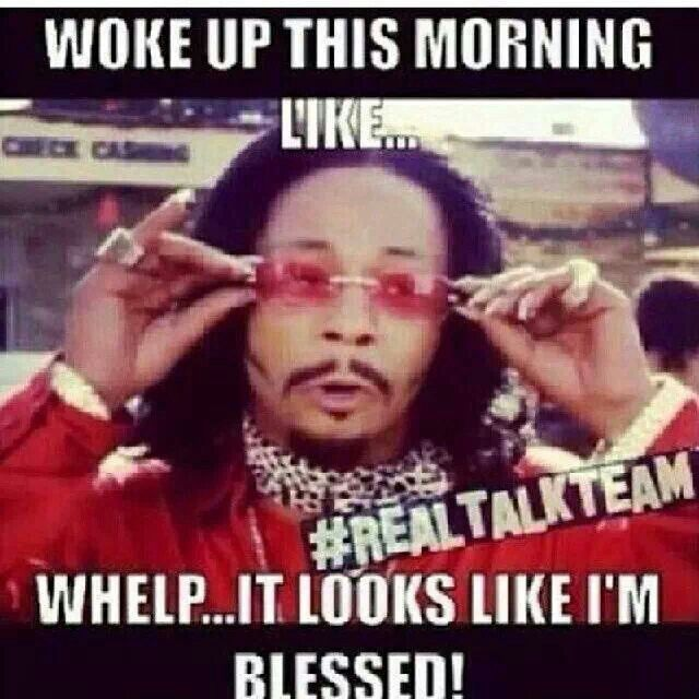 dcdc46ec1c5144a8185691131dbaa8cf blessed to see another day quotes that i love pinterest,Blessed Meme