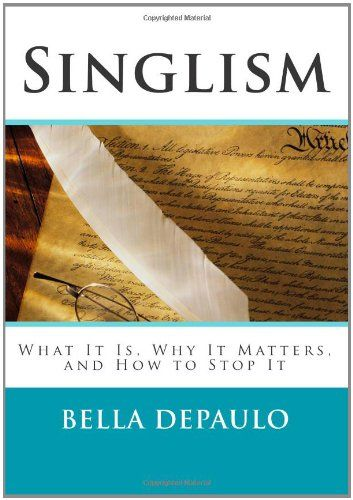 Singlism: What It Is, Why It Matters, and How to Stop It by Bella DePaulo PhD http://www.amazon.com/dp/0615486789/ref=cm_sw_r_pi_dp_89y6tb1C5XK60