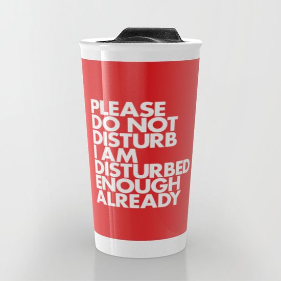 PLEASE DO NOT DISTURB I AM DISTURBED ENOUGH ALREADY Travel Mug by WORDS BRAND™ - $24.00