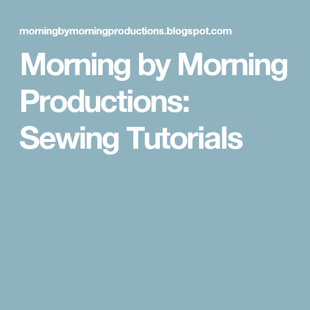 Morning by Morning Productions: Sewing Tutorials