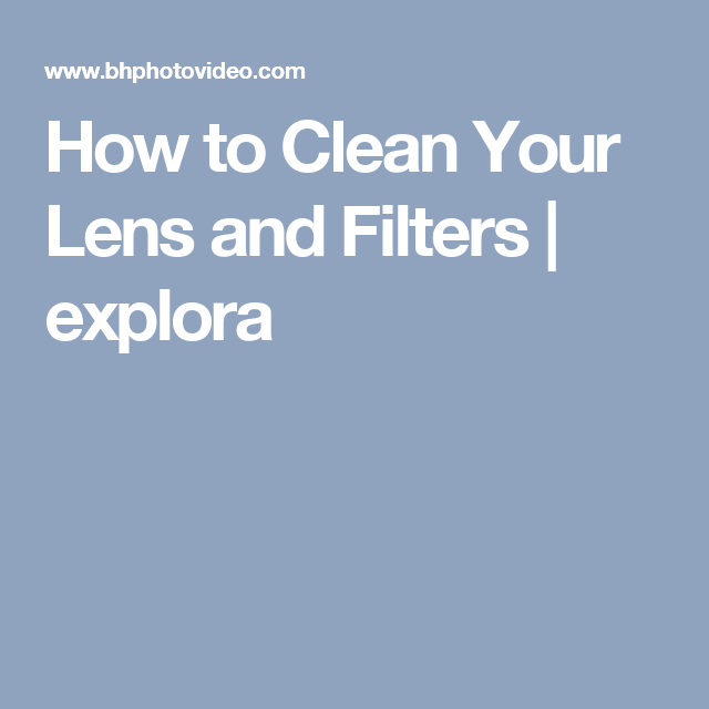 How To Clean Your Lens And Filters Digital Camera Class