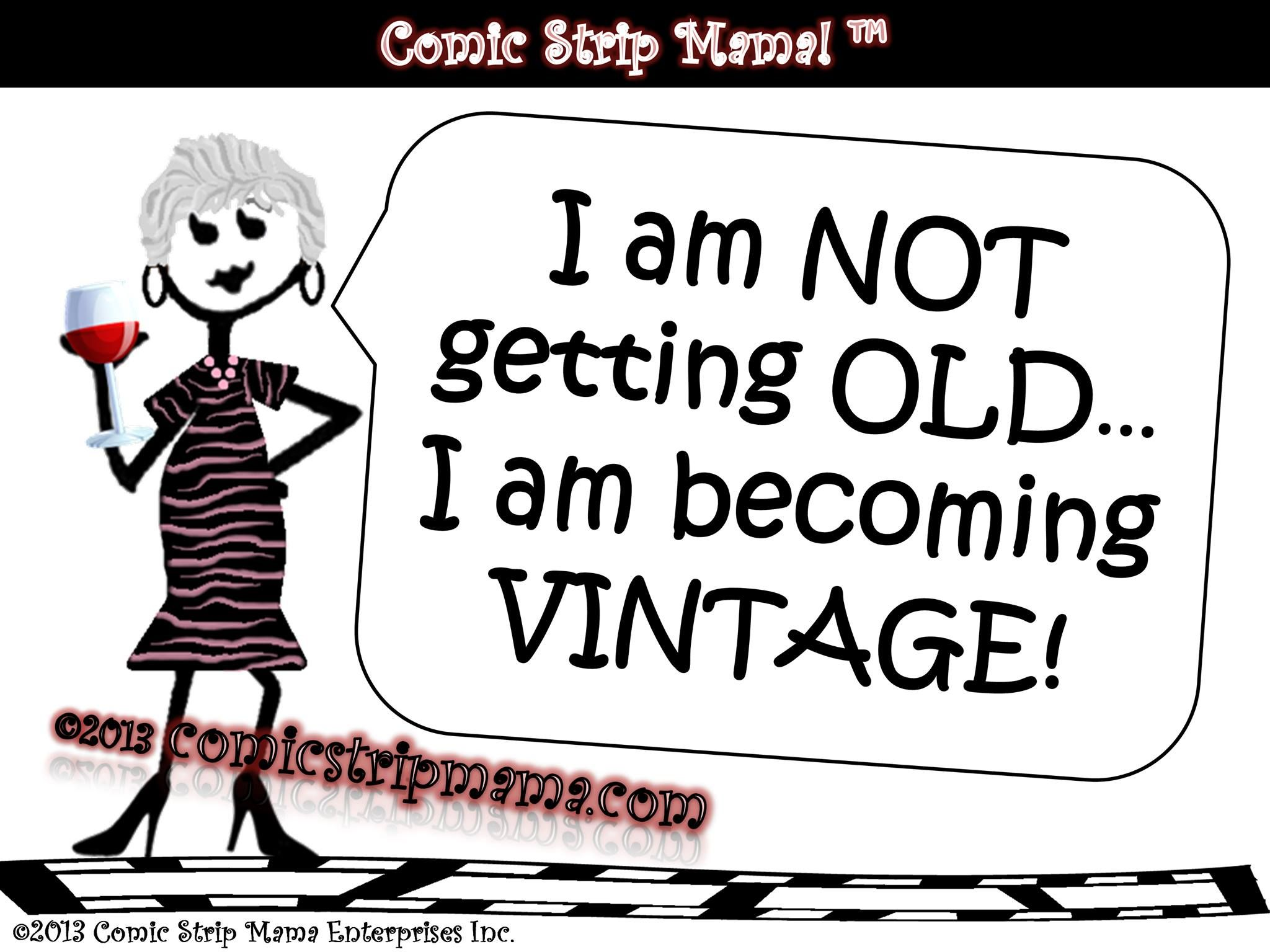 Things Get Better With Age Growing Older Doesn T Mean You Have To Grow Up Wine Humor Wine Quotes Getting Old