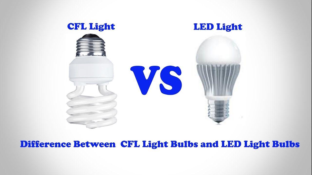Cfl Light Bulbs Vs Led Light Bulbs Difference Between Cfl Light