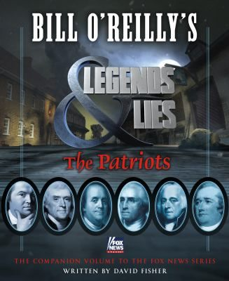 Bill O'Reilly's Legends & lies : the patriots / written by David Fisher ; foreword by Bill O'Reilly. Follow this link to get your name on the holds list for our copy!
