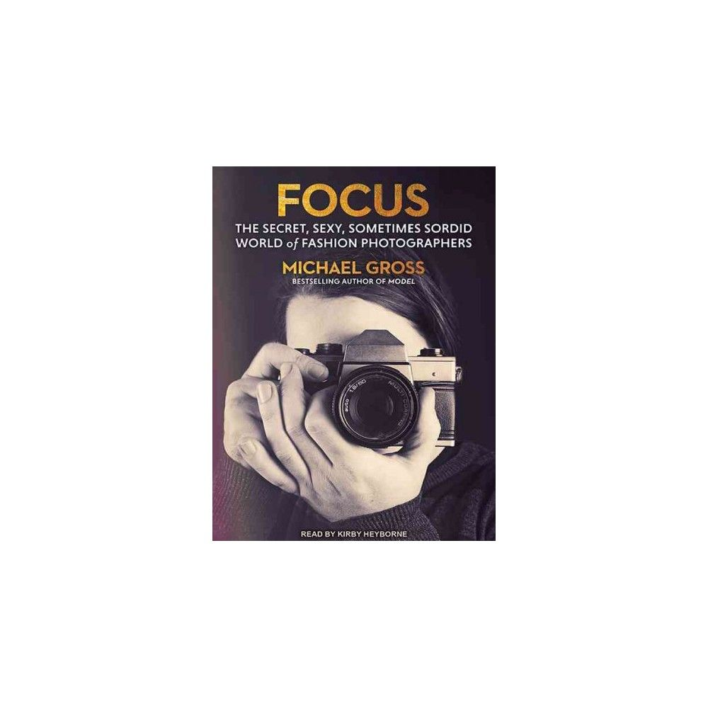 Focus : The Secret, Sexy, Sometimes Sordid World of Fashion Photographers (MP3-CD) (Michael Gross)