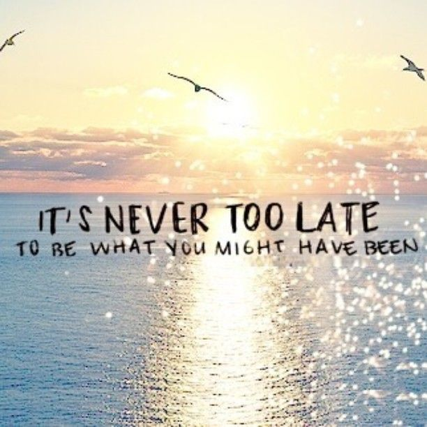 Its Never Too Late Quote Life Quotes Pinterest Quotes Too