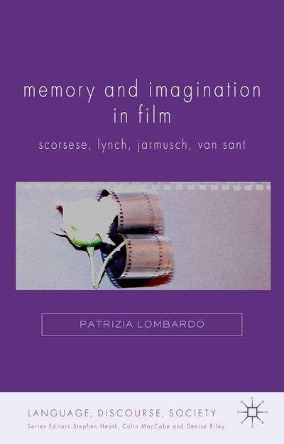 MEMORY AND IMAGINATION IN FILM: SCORSESE, LYNCH, JARMUSCH, VAN SANT