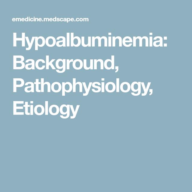 Hypoalbuminemia: Background, Pathophysiology, Etiology