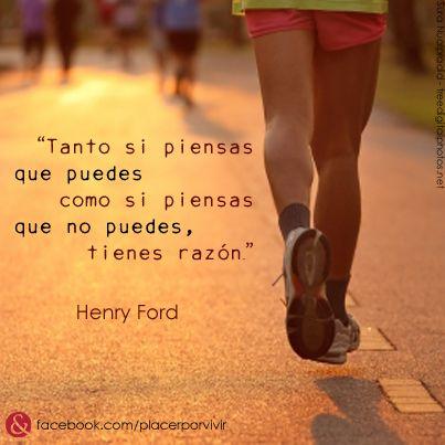 """""""Tanto si piensas que puedes, como si piensas que no puedes, tienes razón.""""  Henry Ford"""