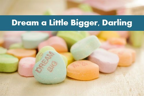Dream a Little Bigger, Darling | colouryourlife.net