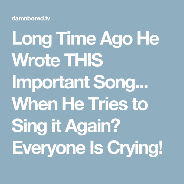 Long Time Ago He Wrote THIS Important Song... When He Tries to Sing it Again? Everyone Is Crying!
