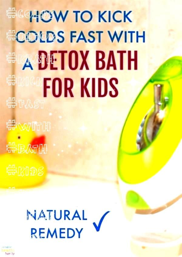 Colds Fast With A Detox Bath For Kids  Kids Kick Colds Fast With A Detox Bath For Kids  Kids  All the natural remedies I use to cure my kids cold within 3 days or less If...