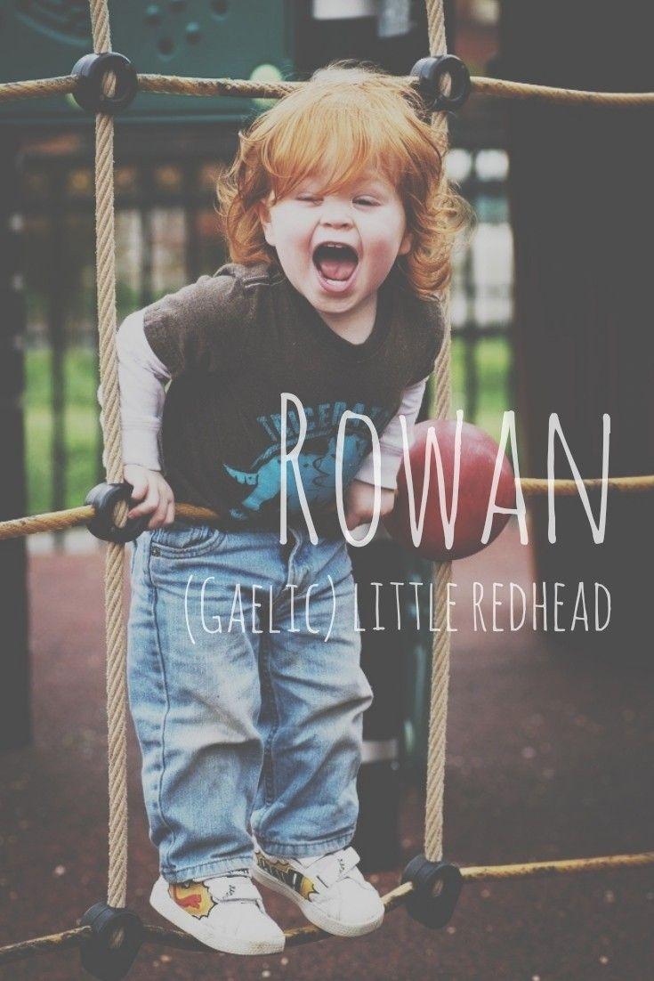 Rowan = little redhead. Origin: Gaelic   Cute baby names ...