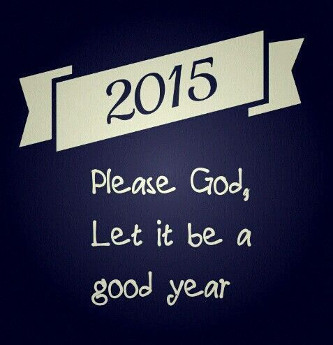 2015, please God let it be a good year new years god new year happy new year new years quotes new years comments 2015 new year 2015 happy new year 2015 happy new year quotes