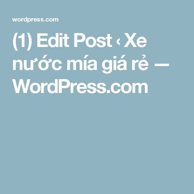 (1) Edit Post ‹ Xe nước mía giá rẻ — WordPress.com