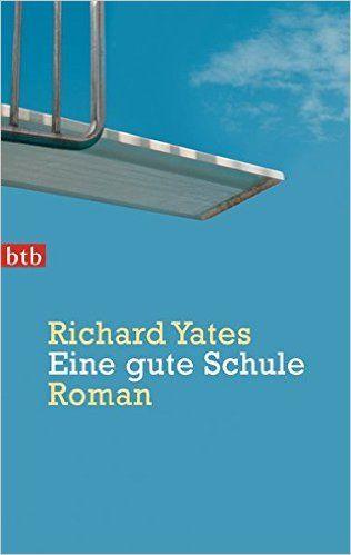 Eine gute Schule: Roman: Amazon.de: Richard Yates, Eike Schönfeld: Bücher