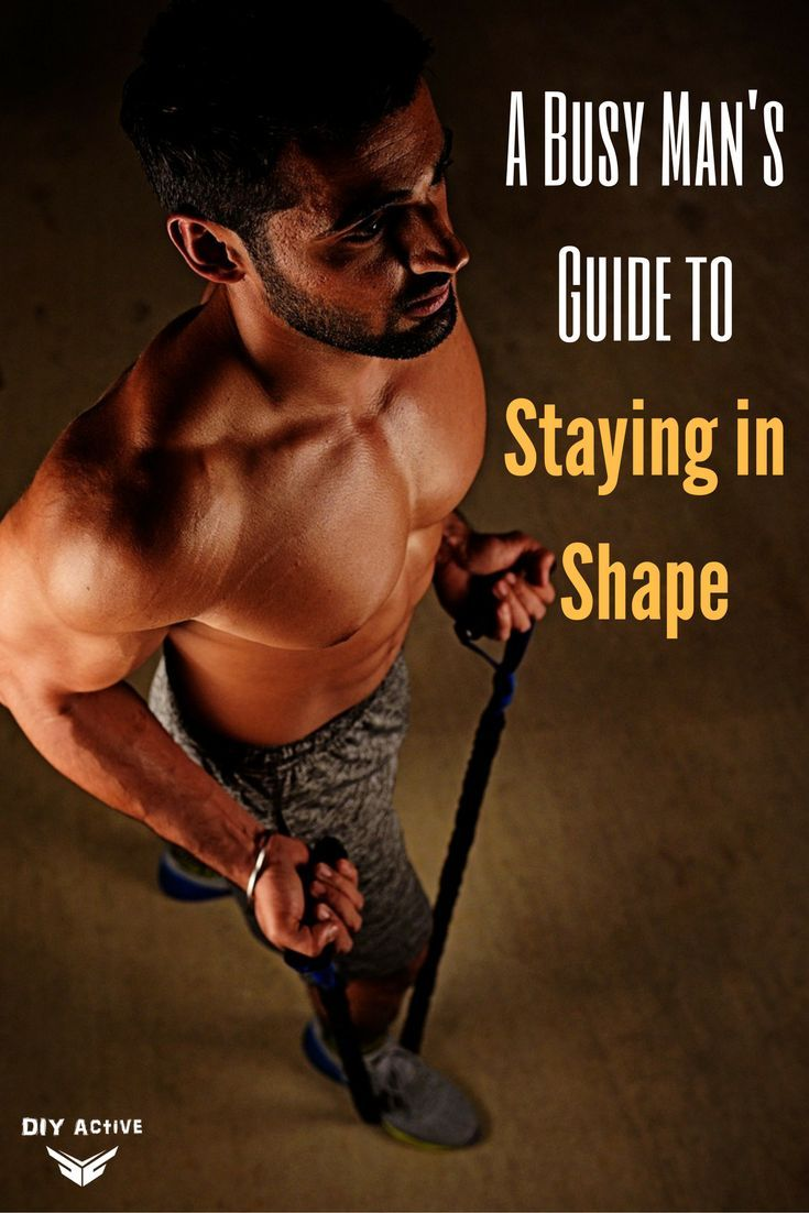 A busy mans guide to staying in shape stay in shape