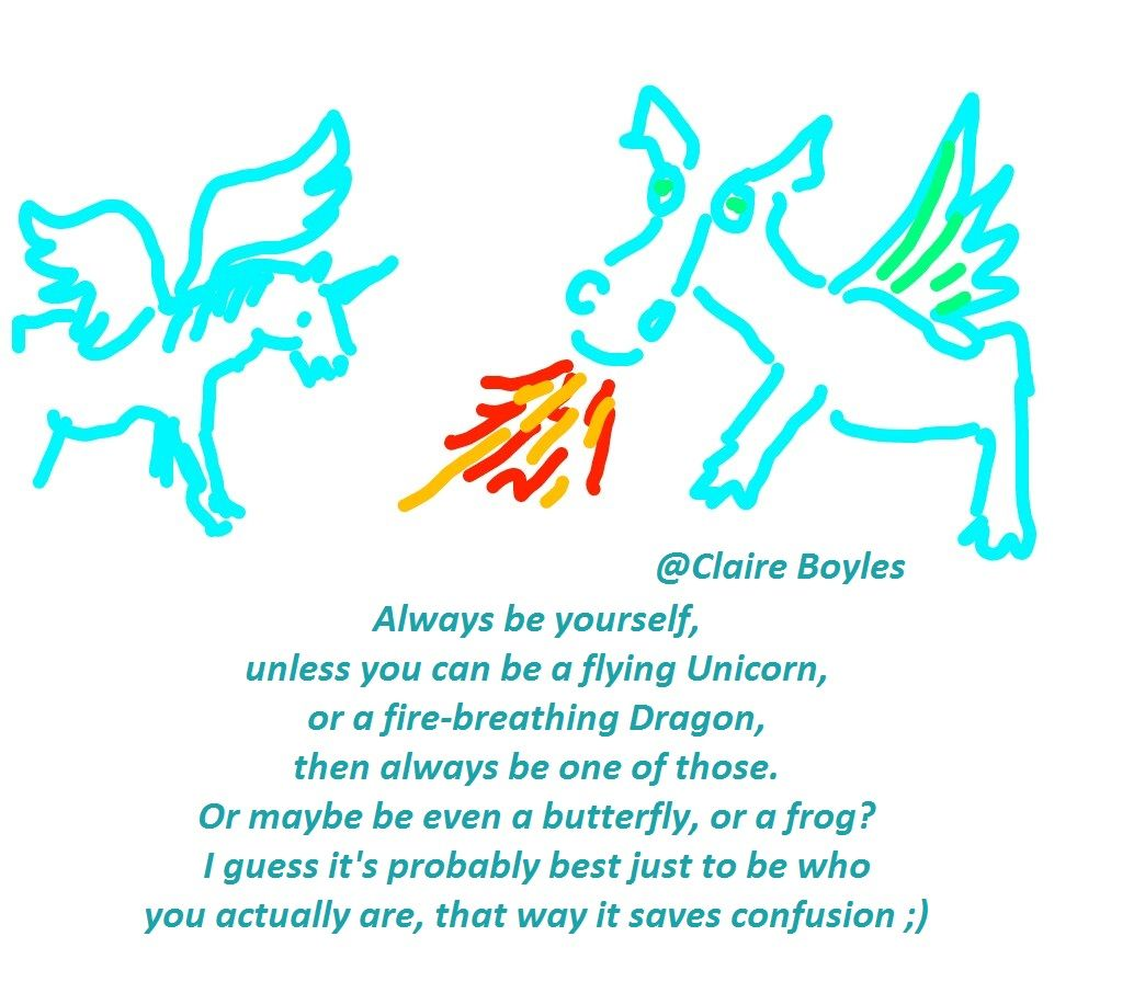 Always Be Yourself Unless You Can Be A Dragon Or A Flying