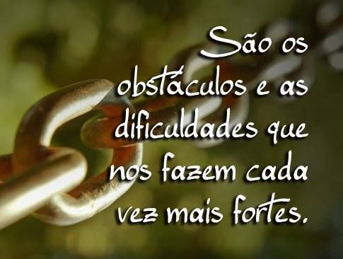 Os grandes obstáculos da vida são os que nos fazem fortes