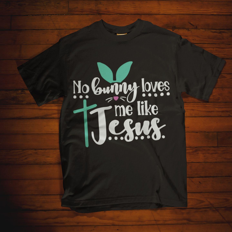 Download Christian t shirt. No bunny loves me like Jesus T shirt ...