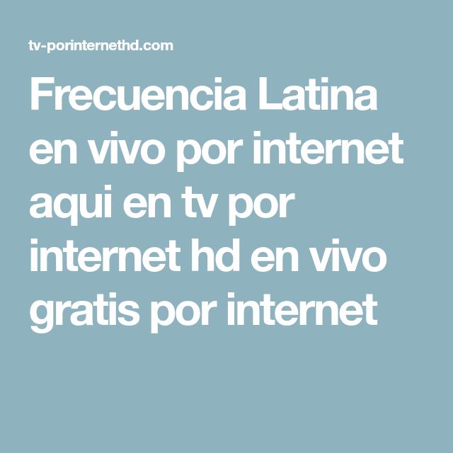 Frecuencia Latina En Vivo Por Internet Aqui En Tv Por Internet Hd En Vivo Gratis Por Internet Tv
