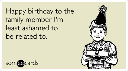 Make Sure To Post This One Where Other Family Members Are Sure To Have An Opport Happy Birthday Funny Funny Happy Birthday Pictures Happy Birthday Funny Ecards