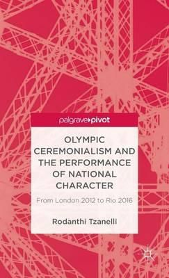 Tzanneli R Olympic Ceremonialism and the Performance of National Character: From London 2012 to Rio 2016