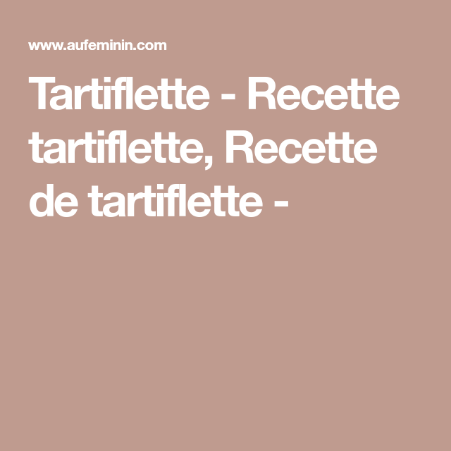 Tartiflette - Recette tartiflette, Recette de tartiflette