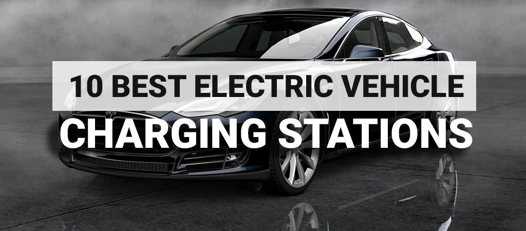 Today We Present To You 10 Of The Best Ev Charging Stations That Could Find Check Them Out