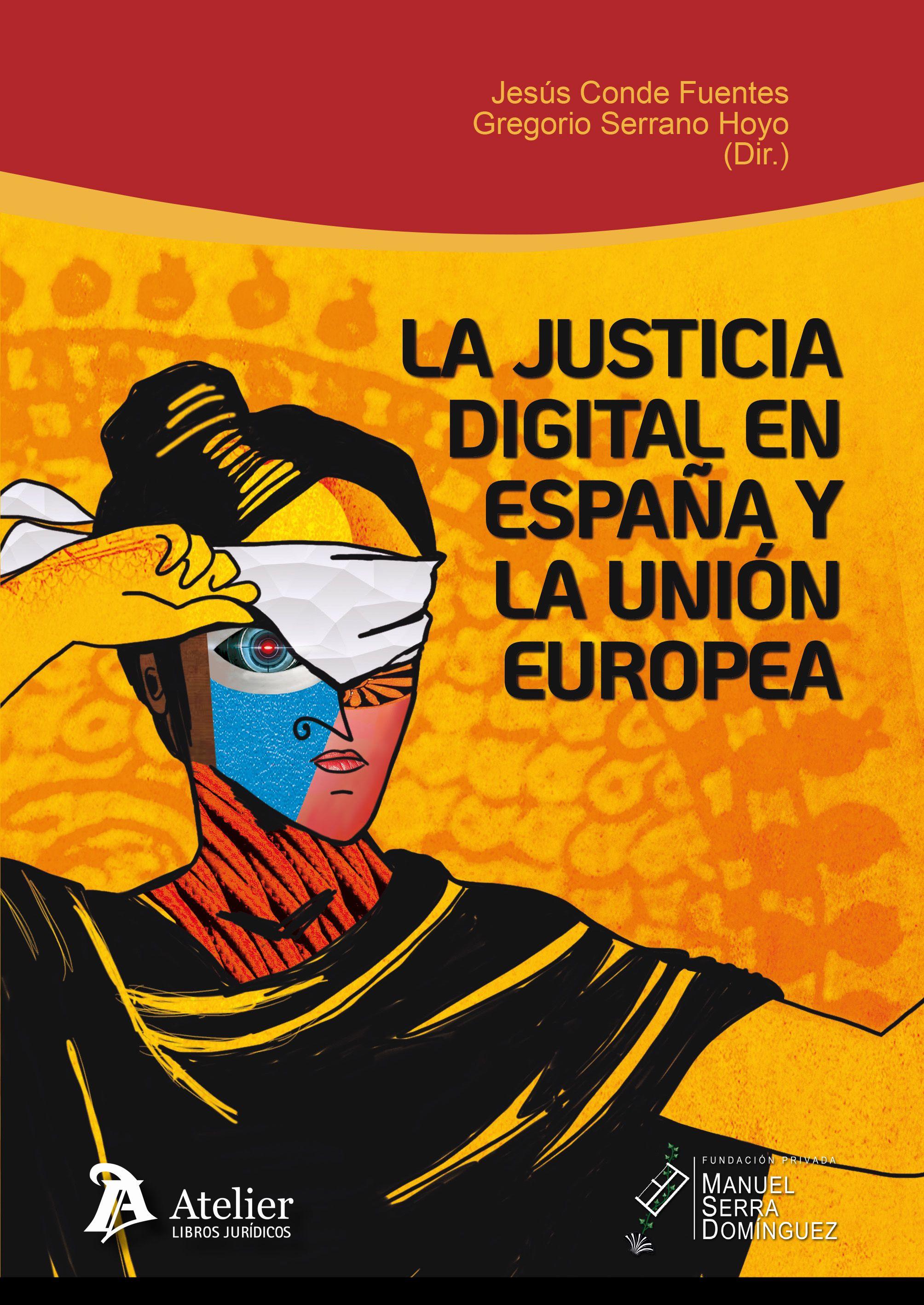 Conde Fuentes J Serrano Hoyo G Dirs La Justicia Digital En España Y La Unión Europea Situación Actual Y Perspecti Platero Y Yo Libros Union Europea
