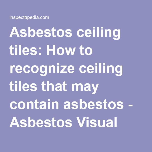 Asbestos Ceiling Tiles How To Recognize That May Contain Visual Identification In Buildings Find