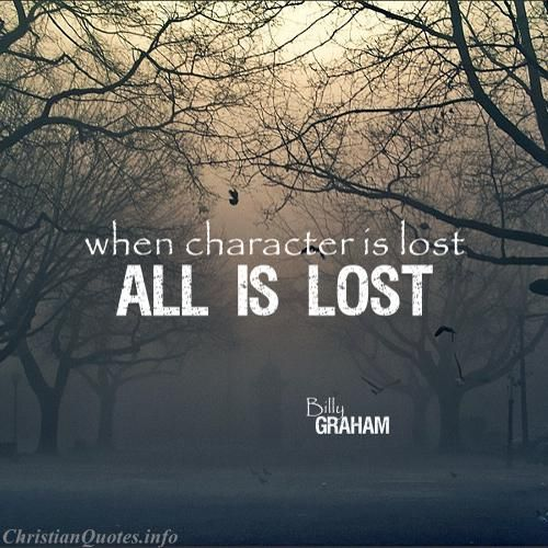 if wealth is lost nothing When wealth is lost, nothing is lost when health is lost, something is lost when character is lost, all is lost – billy graham.