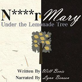 """Another must-listen from my #AudibleApp: """"N****r Mary: Under the Lemonade Tree"""" by Will Bevis, narrated by Lynn Benson."""
