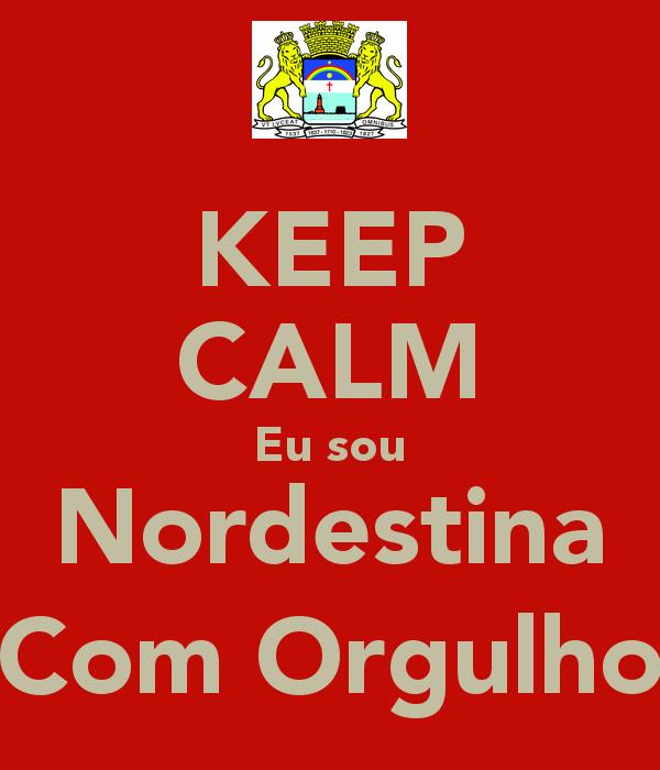 keep-calm-eu-sou-nordestina-com-orgulho-1.png (600×700)