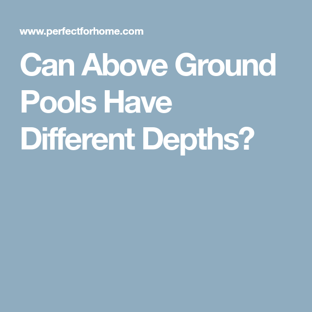 Can Above Ground Pools Have Different Depths