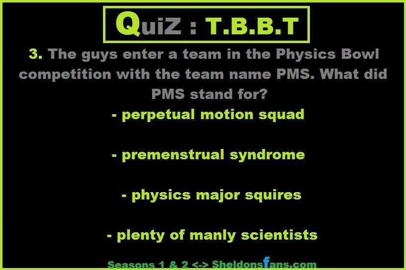 Quiz 1, Question 3: The guys enter a team in the Physics Bowl