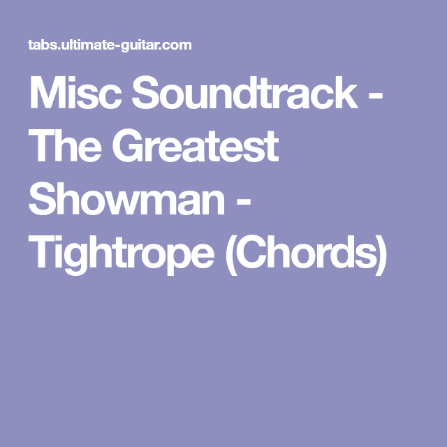 Misc Soundtrack The Greatest Showman Tightrope Chords Fav