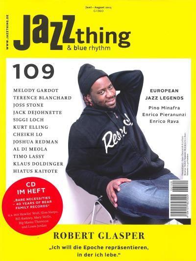 Jazz thing & blue rhythm 109/2015  Schlagzeilen der Ausgabe: MELODY GARDOT TERENCE BLANCHARD JOSS STONE JACK DEJOHNETTE SIGGI LOCH KURT ELLING CHEIKH LO JOSHUA REDMAN AL DI MEOLA TIMO LASSY KLAUS DOLDINGER HIATUS KAIYOTE  EUROPEAN JAZZ LEGENDS Pino Minafra Enrico Pieranunzi Enrico Rava  ROBERT GLASPER 'Ich will die Epoche repräsentieren in der ich lebe.'