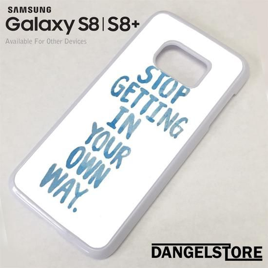 Samsung Quote Stop Getting In Your Own Way Quote Yp For Samsung S8  S8 Plus Case