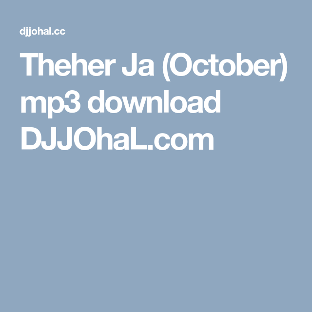 Theher Ja (October) mp3 download DJJOhaL com | Download in
