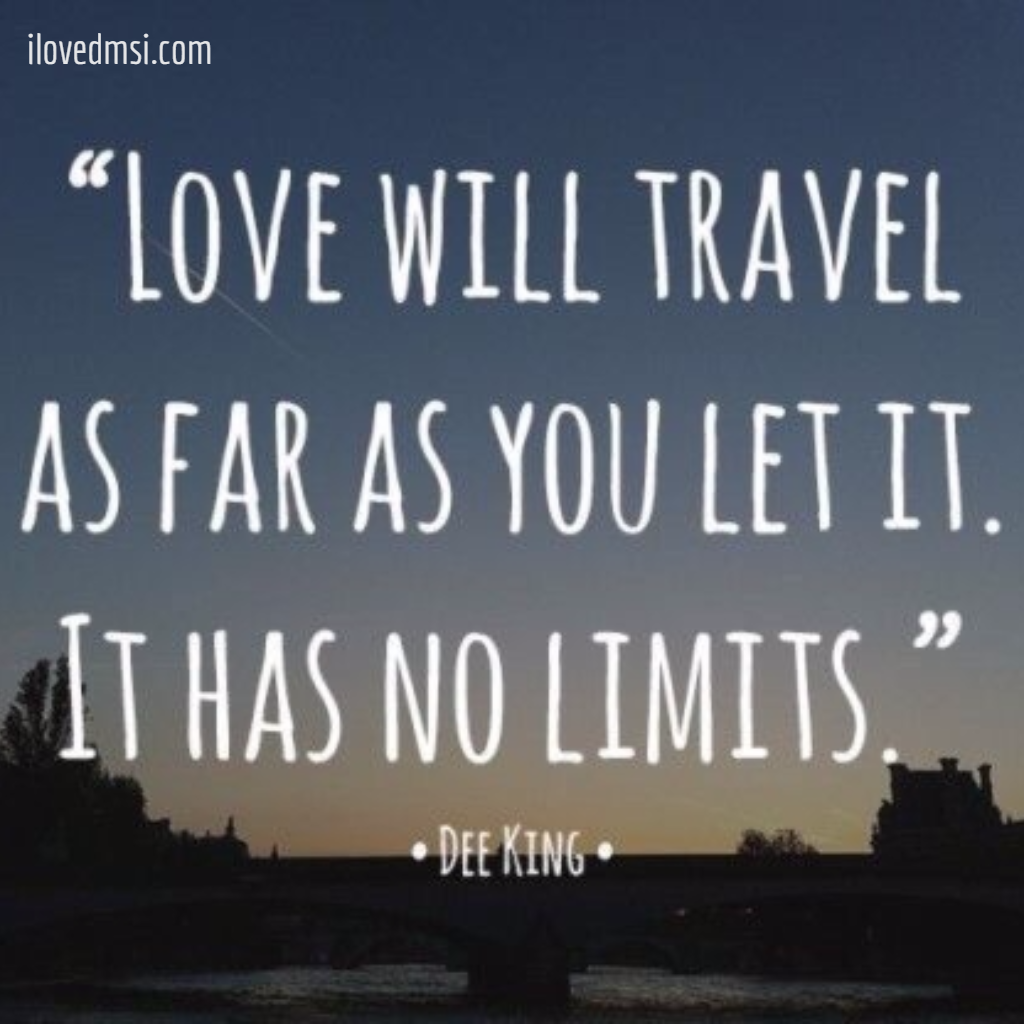 Love Quote For Her Long Distance Love Will Travel As Far As You Let Itit Has No Limitsdee King